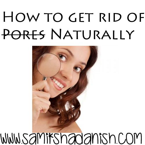 how to get rid of pores naturally
